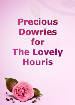 Precious Dowries for the Lovely Houris